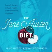 The Jane Austen Diet: Austen's Secrets to Food, Health, and Incandescent Happiness Audiobook, by Jane Austen, Bryan Kozlowski