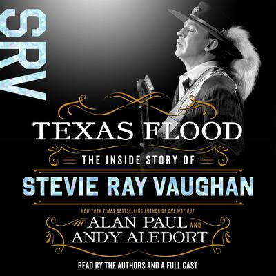 Texas Flood: The Inside Story of Stevie Ray Vaughan Audiobook, by Alan Paul
