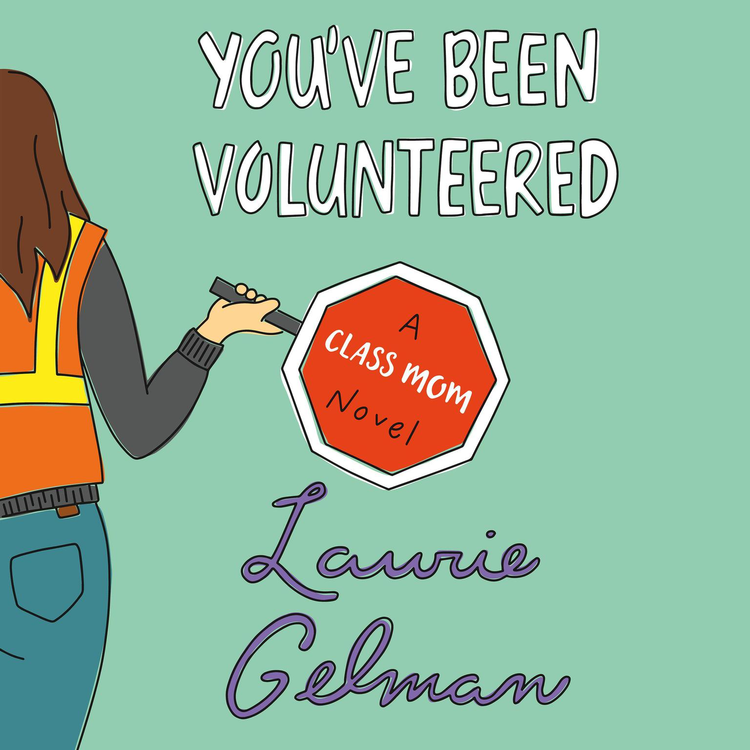 Youve Been Volunteered: A Class Mom Novel Audiobook, by Laurie Gelman