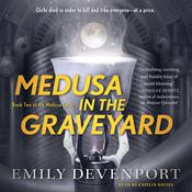 Medusa in the Graveyard: Book Two of the Medusa Cycle Audiobook, by Emily Devenport