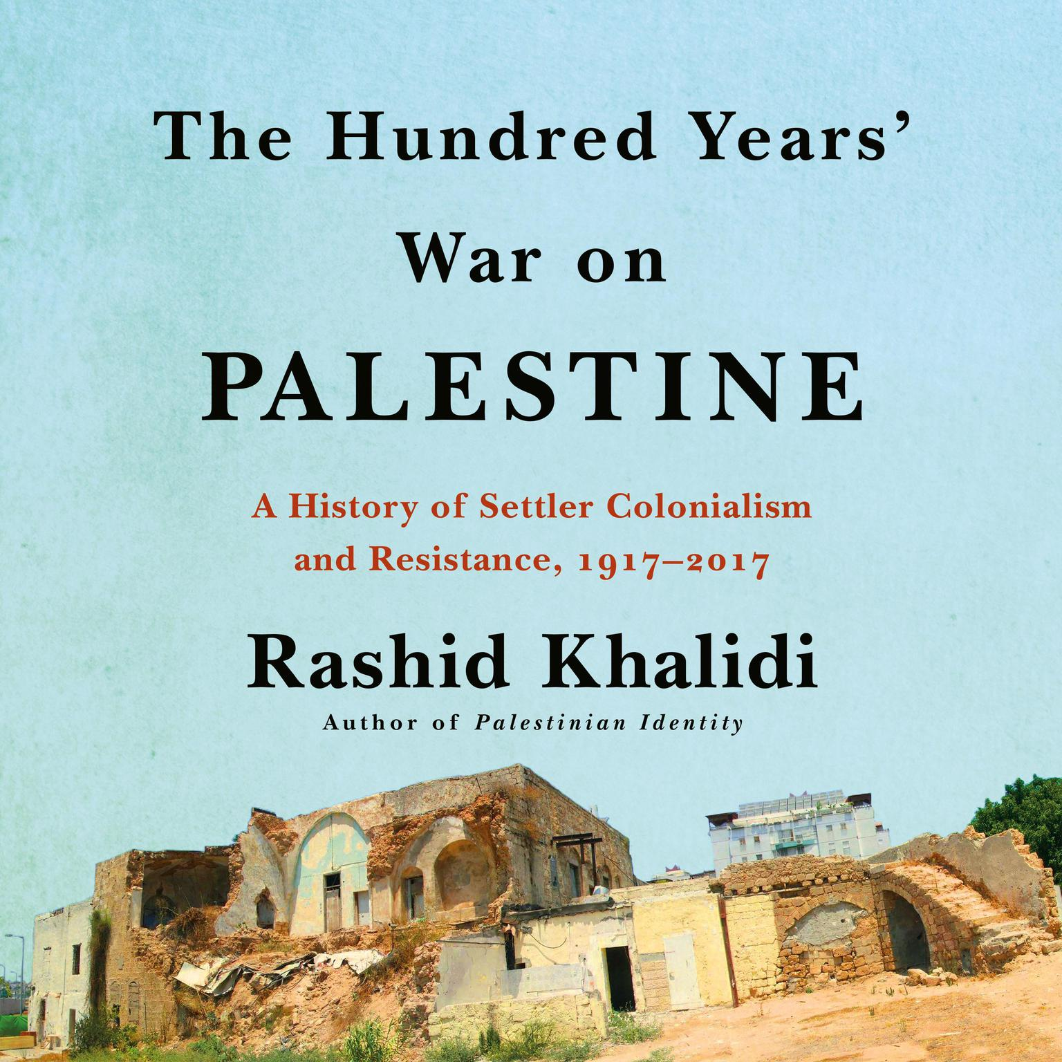 Printable The Hundred Years' War on Palestine: A History of Settler Colonialism and Resistance, 1917–2017 Audiobook Cover Art