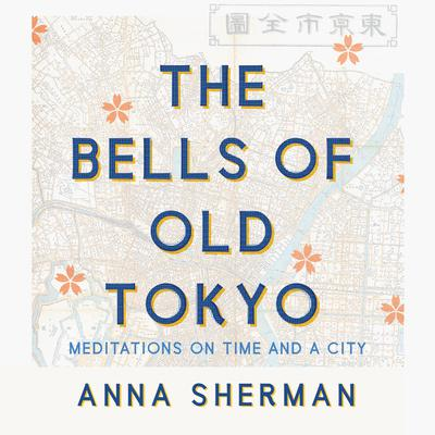 The Bells of Old Tokyo: Meditations on Time and a City Audiobook, by Anna Sherman