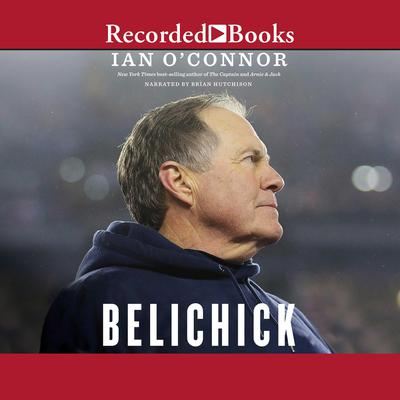 Belichick: The Making of the Greatest Football Coach of All Time Audiobook, by Ian O'Connor