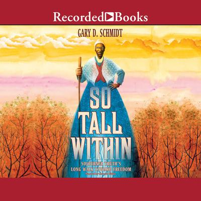 So Tall Within: Sojourner Truths Long Walk Toward Freedom Audiobook, by Gary D. Schmidt