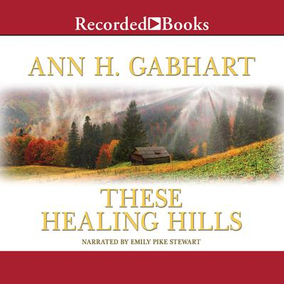 These Healing Hills Audiobook, by Ann H. Gabhart