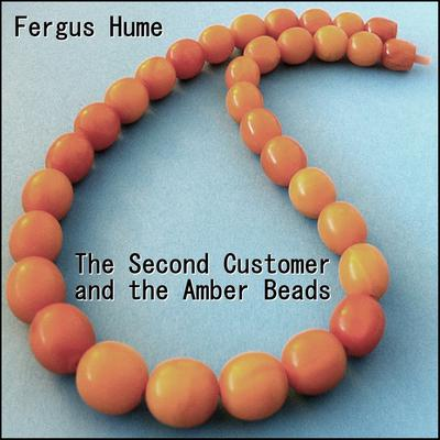The Second Customer and the Amber Beads Audiobook, by Fergus Hume