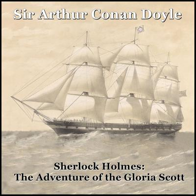 Sherlock Holmes: The Adventure of the Gloria Scott Audiobook, by Arthur Conan Doyle
