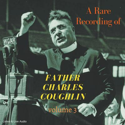 A Rare Recording of Father Charles Coughlin—Vol. 3 Audiobook, by Father Charles Coughlin