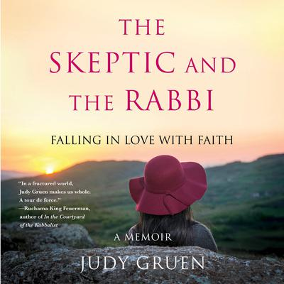 The Skeptic and the Rabbi: Falling in Love with Faith Audiobook, by Judy Gruen