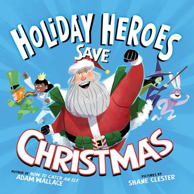 The Holiday Heroes Save Christmas Audiobook, by Adam Wallace
