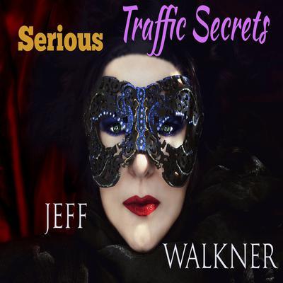 Serious Traffic Secrets Audiobook, by Jeff Walkner