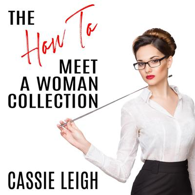 The How To Meet a Woman Collection Audiobook, by Cassie Leigh