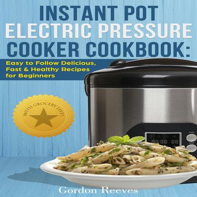 Instant Pot Electric Pressure Cooker Cookbook Audiobook, by Gordon Reeves