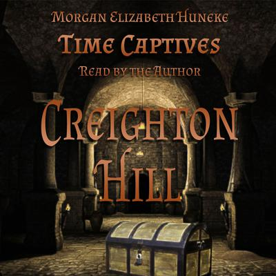Time Captives: Creighton Hill Audiobook, by Morgan Elizabeth Huneke