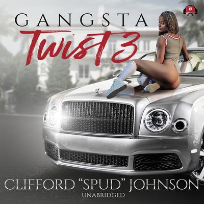 "Gangsta Twist 3 Audiobook, by Clifford ""Spud"" Johnson"