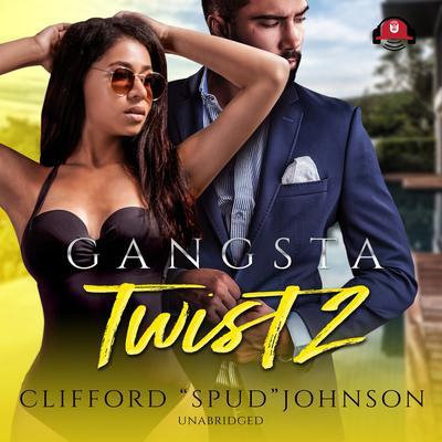 "Gangsta Twist 2 Audiobook, by Clifford ""Spud"" Johnson"