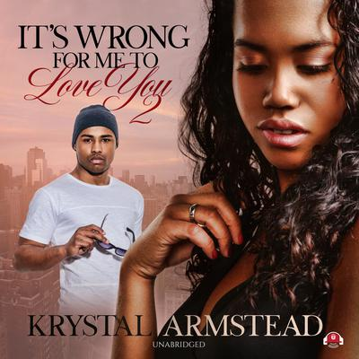 It's Wrong for Me to Love You, Part 2 Audiobook, by Krystal Armstead