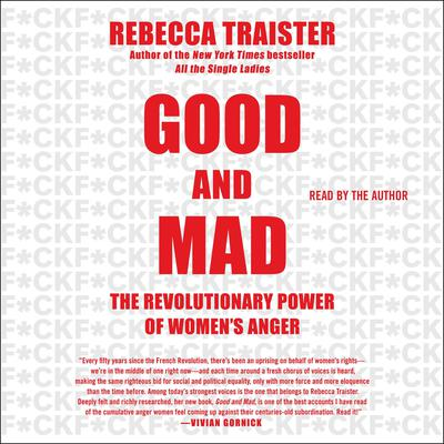 Good and Mad: The Revolutionary Power of Womens Anger Audiobook, by Rebecca Traister