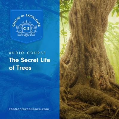 The Secret Life of Trees Audiobook, by Centre of Excellence