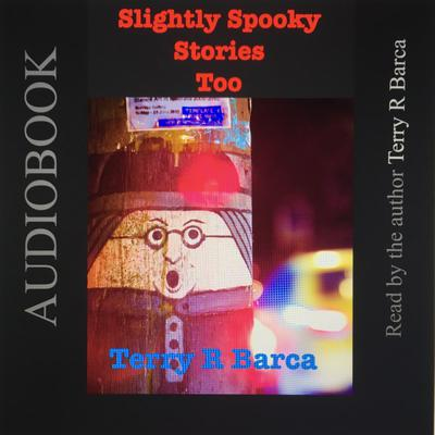 Slightly Spooky Stories Too Audiobook, by Terry R. Barca