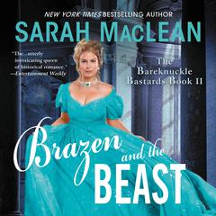 Brazen and the Beast: The Bareknuckle Bastards Book II Audiobook, by Sarah MacLean