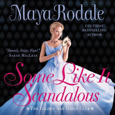 Some Like It Scandalous: The Gilded Age Girls Club Audiobook, by Maya Rodale