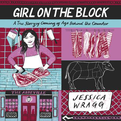 Girl on the Block: A True Story of Coming of Age Behind the Counter Audiobook, by Jessica Wragg