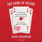 The Game of Desire: 5 Surprising Secrets to Dating with Dominance - and Getting What You Want Audiobook, by Shannon Boodram