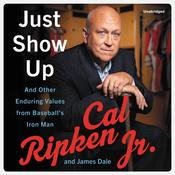 Just Show Up: And Other Enduring Values from Baseball's Iron Man Audiobook, by James Dale