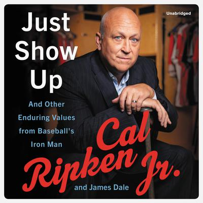 Just Show Up: And Other Enduring Values from Baseballs Iron Man Audiobook, by James Dale
