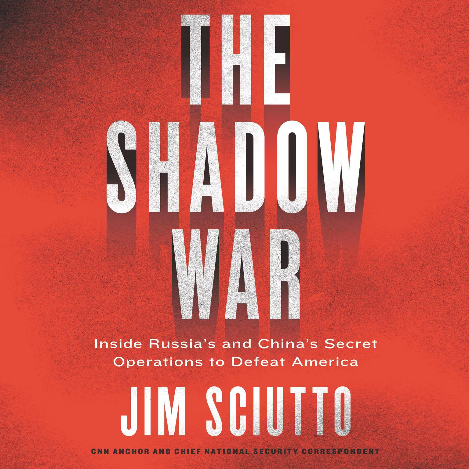 Printable The Shadow War: Inside Russia's and China's Secret Operations to Defeat America Audiobook Cover Art