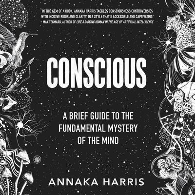 Conscious: A Brief Guide to the Fundamental Mystery of the Mind Audiobook, by Annaka Harris