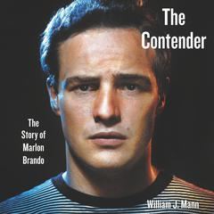 The Contender: The Story of Marlon Brando Audiobook, by William J. Mann