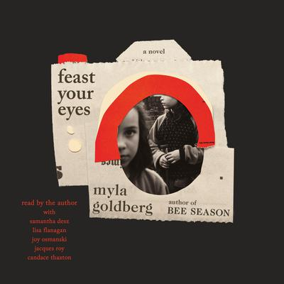 Feast Your Eyes: A Novel Audiobook, by Myla Goldberg