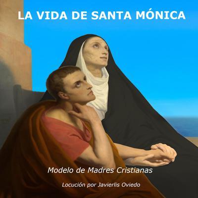 LA VIDA DE SANTA MÓNICA: Modelo de madres cristianas Audiobook, by Frances Alice Forbes