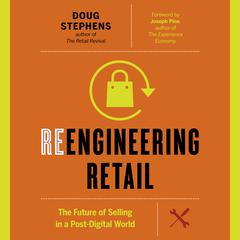 Reengineering Retail : The Future of Selling in a Post-Digital World Audiobook, by Doug Stephens