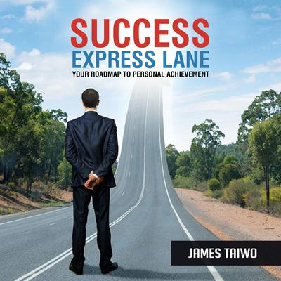 Success Express Lane: : Your Roadmap to Personal Achievement Audiobook, by James Taiwo
