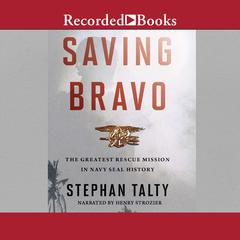 Saving Bravo: The Greatest Rescue Mission in Navy SEAL History Audiobook, by Stephan Talty
