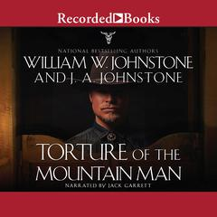 Torture of the Mountain Man Audiobook, by J. A. Johnstone, William W. Johnstone