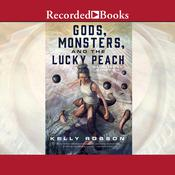 Gods, Monsters, and the Lucky Peach Audiobook, by Kelly Robson
