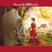 A Love So True Audiobook, by Melissa Jagears
