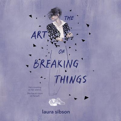 The Art of Breaking Things Audiobook, by Laura Sibson