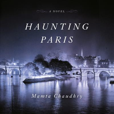 Haunting Paris: A Novel Audiobook, by Mamta Chaudhry