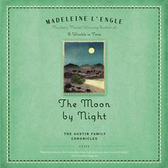 The Moon by Night: Book Two of The Austin Family Chronicles Audiobook, by Madeleine L'Engle, Madeleine L'Engle