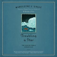 Troubling a Star: The Austin Family Chronicles, Book 5 Audiobook, by Madeleine L'Engle, Madeleine L'Engle