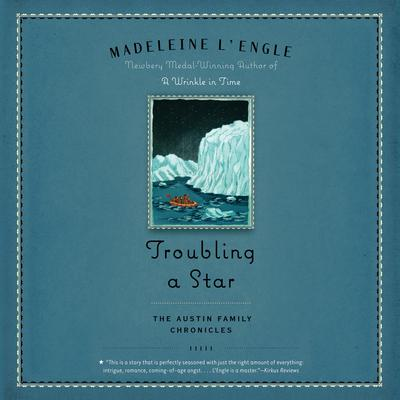Troubling a Star: The Austin Family Chronicles, Book 5 Audiobook, by Madeleine L'Engle