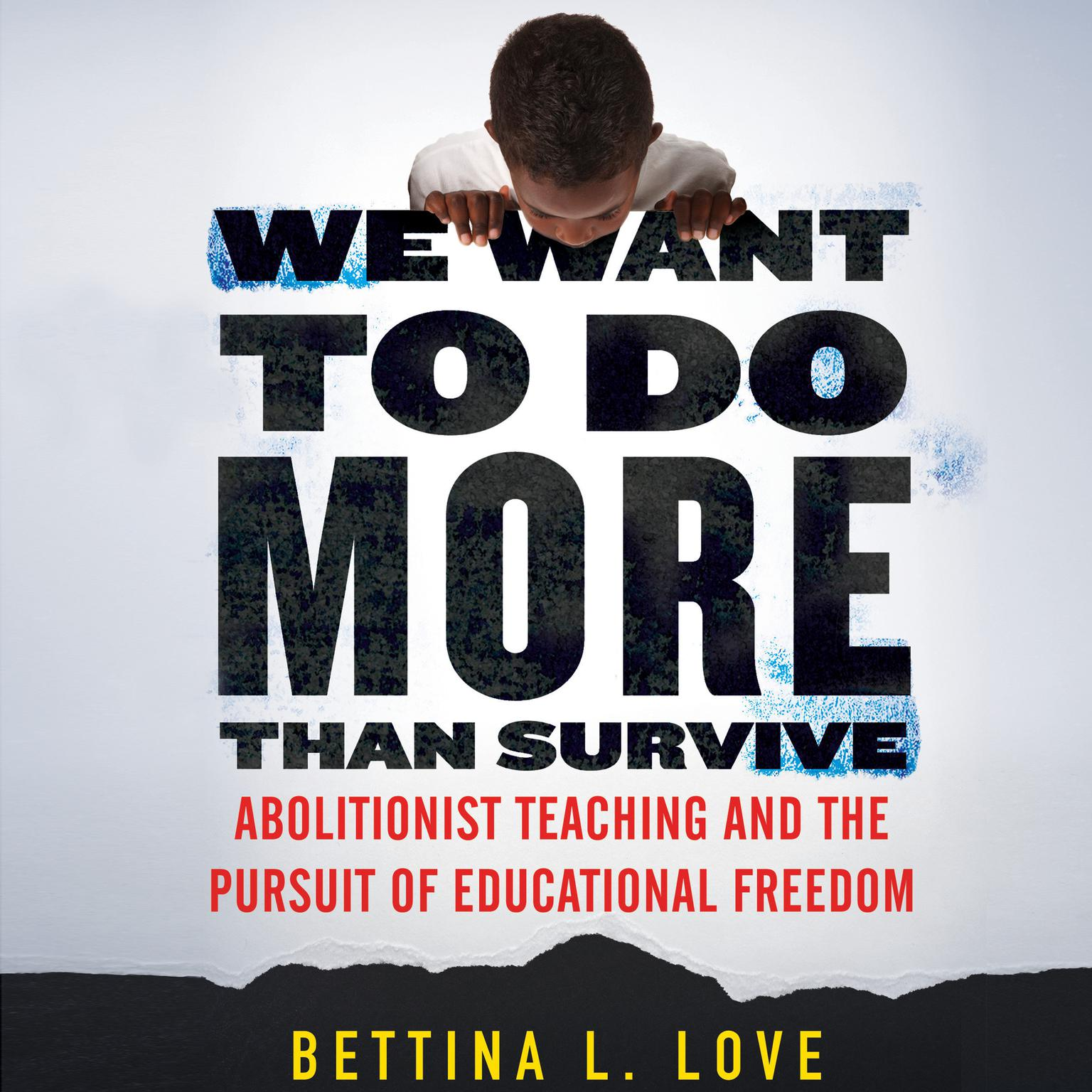 Printable We Want to Do More Than Survive: Abolitionist Teaching and the Pursuit of Educational Freedom Audiobook Cover Art