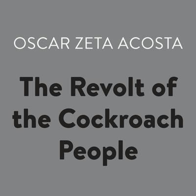 The Revolt of the Cockroach People Audiobook, by Oscar Zeta Acosta