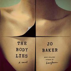The Body Lies: A novel Audiobook, by Jo Baker