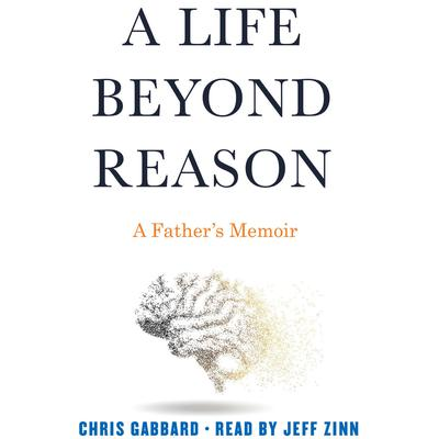 A Life Beyond Reason: A Fathers Memoir Audiobook, by Chris Gabbard